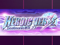 beatmania IIDX 27 HEROIC VERSE on location test